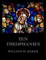 Ten Theophanies - William M. Baker