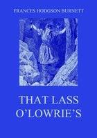That Lass O'Lowrie's - Frances Hodgson Burnett