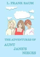 The Adventures Of Aunt Jane's Nieces - L. Frank Baum, Edith Van Dyne