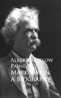 Mark Twain: A Biography - Albert Bigelow Paine
