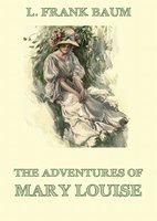 The Adventures Of Mary Louise - L. Frank Baum, Edith Van Dyne