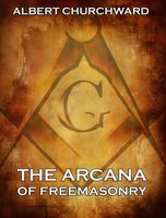 The Arcana Of Freemasonry - Albert Churchward