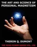 The Art And Science Of Personal Magnetism - Theron Q. Dumont