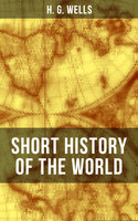 H. G. Wells' Short History of The World - H.G. Wells