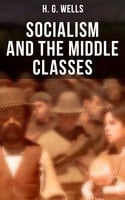 H. G. Wells: Socialism and the Middle Classes - H.G. Wells