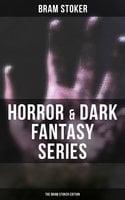 Horror & Dark Fantasy Series: The Bram Stoker Edition - Bram Stoker