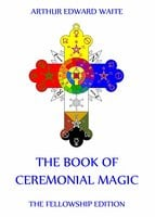 The Book Of Ceremonial Magic - Arthur Edward Waite