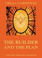 The Builder And The Plan - Ursula N. Gestefeld