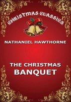 The Christmas Banquet - Nathaniel Hawthorne