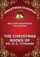 The Christmas Book Of Mr. Titmarsh - William Makepeace Thackeray