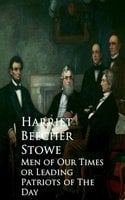 Men of Our Times or Leading Patriots of The Day - Harriet Beecher Stowe