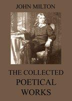 The Collected Poetical Works of John Milton - John Milton