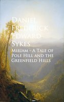 Miriam - A Tale of Pole Hill and the Greenfield Hills - Daniel Frederick Edward Sykes