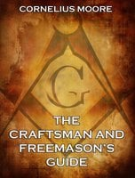 The Craftsman and Freemason's Guide - Cornelius Moore