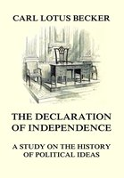 The Declaration of Independence: A Study on the History of Political Ideas - Carl Lotus Becker