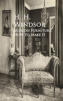 Mission Furniture: How to Make It - H. H. Windsor