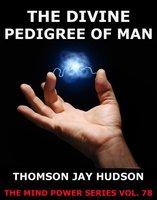 The Divine Pedigree Of Man - Thomas Jay Hudson