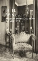 Mission Furniture: How to Make It I - H. H. Windsor