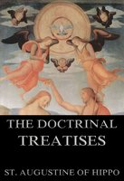 The Doctrinal Treatises Of St. Augustine - St. Augustine of Hippo