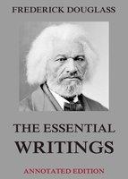 The Essential Writings - Frederick Douglass