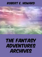 The Fantasy Adventures Archives - Robert E. Howard