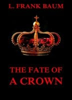 The Fate Of A Crown - L. Frank Baum, Schuyler Stanton