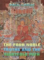 The Four Noble Truths And The Eightfold Path - Paul Carus