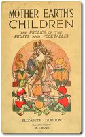 Mother Earth's Children: The Frolics of the Fruits and Vegetables - Elizabeth Gordon