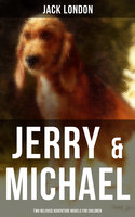 Jerry & Michael - Two Beloved Adventure Novels for Children - Jack London