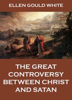 The Great Controversy Between Christ And Satan - Ellen Gould White