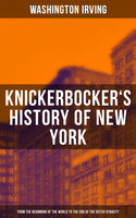 Knickerbocker's History of New York (From the Beginning of the World to the End of the Dutch Dynasty) - Washington Irving