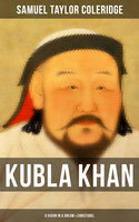 Kubla Khan: A Vision in a Dream & Christabel - Samuel Taylor Coleridge