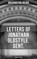 Letters of Jonathan Oldstyle, Gent. (Complete Edition) - Washington Irving