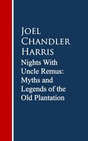 Nights With Uncle Remus: Myths and Legends of the Old Plantation - Joel Chandler Harris