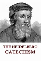The Heidelberg Catechism - Zacharias Ursinus