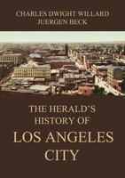 The Herald's History of Los Angeles City - Charles Dwight Willard
