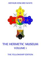 The Hermetic Museum, Volume 1 - Arthur Edward Waite