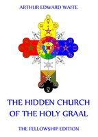 The Hidden Church of the Holy Graal - Arthur Edward Waite