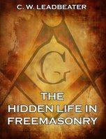 The Hidden Life in Freemasonry - C. W. Leadbeater