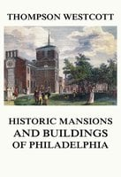 The Historic Mansions and Buildings of Philadelphia - Thompson Westcott