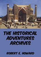 The Historical Adventures Archives - Robert E. Howard