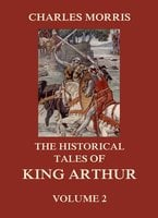 The Historical Tales of King Arthur, Vol. 2 - Charles Morris