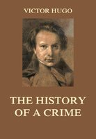 The History of a Crime - Victor Hugo