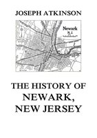 The History of Newark, New Jersey - Joseph Atkinson