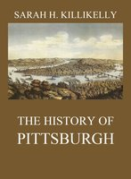 The History of Pittsburgh - Sarah Hutchins Killikelly