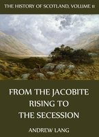 The History Of Scotland - Volume 11: From The Jacobite Rising To The Secession - Andrew Lang
