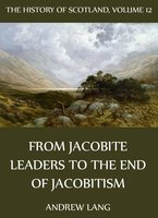 The History Of Scotland - Volume 12: From Jacobite Leaders To The End Of Jacobitism - Andrew Lang