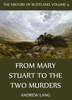 The History Of Scotland - Volume 4: From Mary Stuart To The Two Murders - Andrew Lang