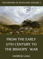 The History Of Scotland - Volume 7: From The Early 17th Century To The Bishops' War - Andrew Lang