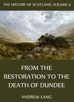 The History Of Scotland - Volume 9: From The Restoration To The Death Of Dundee - Andrew Lang